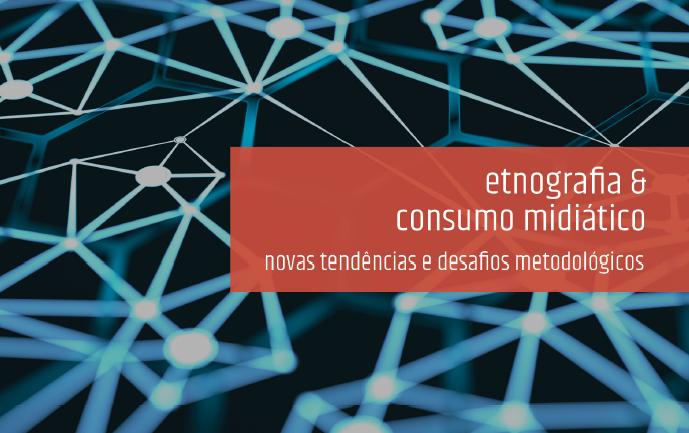 Etnografia e consumo midiático: novas tendências e desafios metodológicos